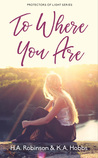To Where You Are (Protectors of Light #1)