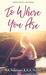To Where You Are by H.A. Robinson