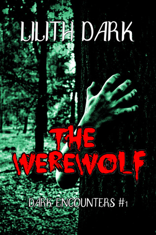 The Werewolf (Dark Encounters #1) by Lilith Dark