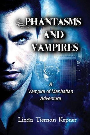 Phantasms and Vampires: A Vampire of Manhattan Adventure