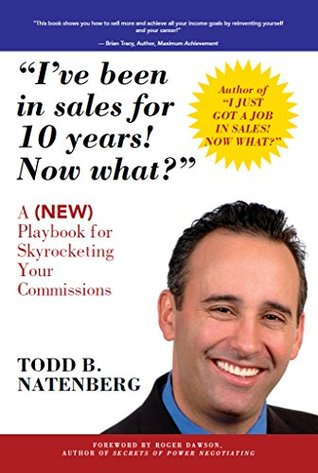 I've been in sales for 10 years! Now what?: A (NEW) Playbook for Skyrocketing Your Commissions