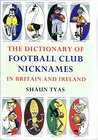 The Dictionary of Football Club Nicknames in Britain and Ireland