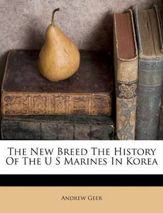 The New Breed the History of the U S Marines in Korea