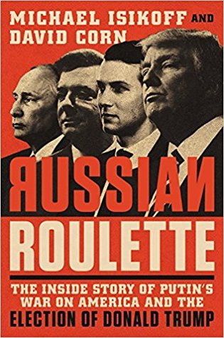 Image result for Russian Roulette: The Inside Story of Putin's War on America and the Election of Donald Trump by Michael Isikoff