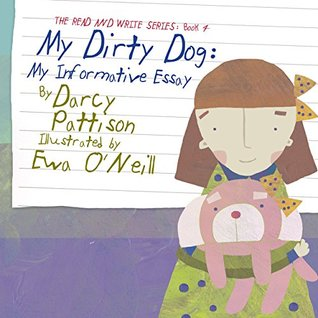 My Dirty Dog: My Informative Essay (The Read and Write Series Book 4)