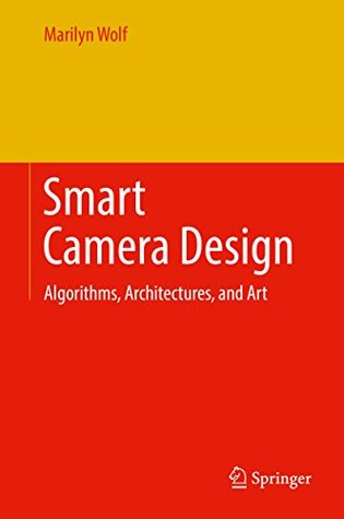 Smart Camera Design: Algorithms, Architectures, and Art
