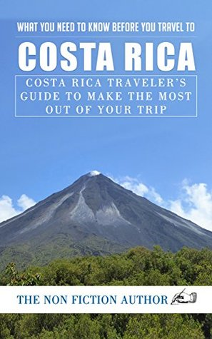 What You Need to Know Before You Travel to Costa Rica: Costa Rica Traveler's Guide to Make The Most Out of Your Trip