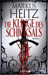 Die Klinge des Schicksals by Markus Heitz