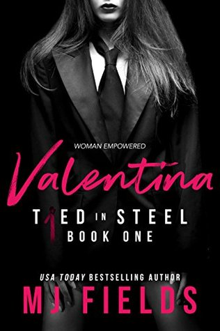 Valentina Woman Empowered (Tied In Steel Book 1) by M.J. Fields