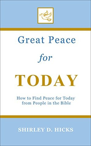 Great Peace for Today: How to Find Peace for Today from People in the Bible (The Great Peace Series for Christian Living)