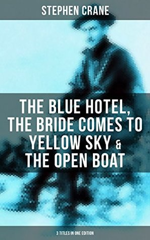 Stephen Crane: The Blue Hotel, The Bride Comes to Yellow Sky & The Open Boat (3 Titles in One Edition)
