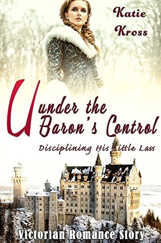 under-the-baron-s-control-disciplining-his-little-lass-victorian-romance-story