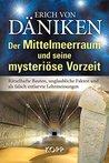 Der Mittelmeerraum und seine mysteriöse Vorzeit: Rätselhafte Bauten, unglaubliche Fakten und als falsch entlarvte Lehrmeinungen