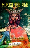 Mircea the Old: Father of Wallachia, Grandfather of Dracula