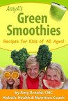 AmyA's Green Smoothies: Recipes for Kids of All Ages