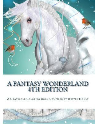 A Fantasy Wonderland - 4th Edition: An Adult Grayscale Coloring Book