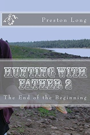 Hunting With Father 2: The End of the Beginning