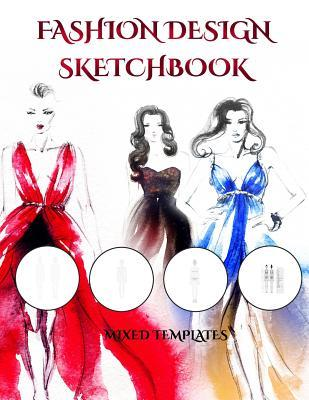 Fashion Design Sketchbook (with Mixed Templates): An Extra Large Fashion Design Sketchbook with Mixed Templates