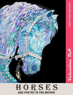 """Horses are poetry in motion: Adult Coloring Book.: Adult Coloring Book by Valentina RA. More Than 40 Unique Hand Drawn Illustrations.One Image Per Page.You can display your artwork with a standard 8.5"""" x 11"""" frame."""