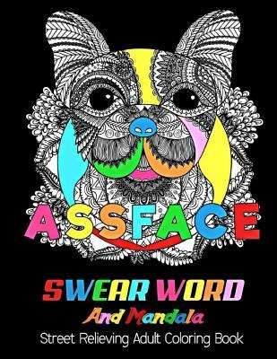 Assface: Swear Word and Mandala: Street Relieving Adult Coloring Book Midnight Edition.: 25 Unique Swear Word Coloring Designs and Stress Relieving for Adult Relaxation, Meditation, and Happines