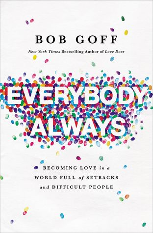 Everybody, Always: Becoming Love in a World Full of Setbacks and Difficult People