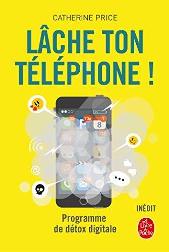 Lâche ton téléphone ! : Programme de détox digitale