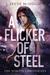 A Flicker of Steel by Steve McHugh