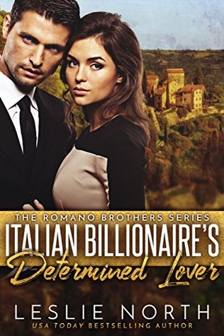 Italian Billionaire's Determined Lover by Leslie North