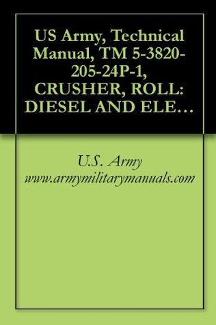 US Army, Technical Manual, TM 5-3820-205-24P-1, CRUSHER, ROLL: DIESEL AND ELECTRIC DRIVEN, WHEEL MOUNTED, PNEUMATIC TIRES, 75 TON PER HOUR EAGLE CRUSHER ... MOUNTED, 75 TON PER HOUR, military manauals