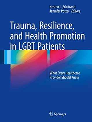 Trauma, Resilience, and Health Promotion in LGBT Patients: What Every Healthcare Provider Should Know