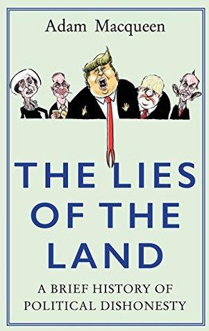 The Lies of Land: An Honest History of Political Deceit