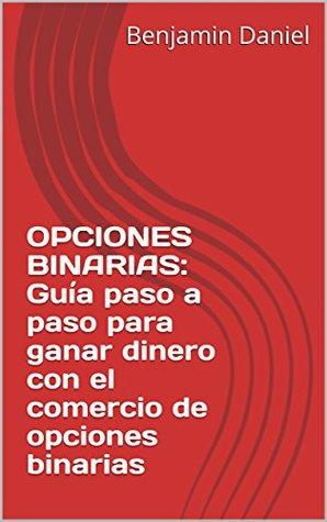 OPCIONES BINARIAS: Guía paso a paso para ganar dinero con el comercio de opciones binarias