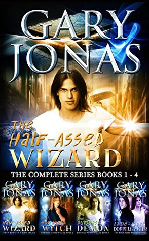 The Half-Assed Wizard: The Complete Series: Books 1-4: The Half-Assed Wizard, The Big-Ass Witch, The Dumbass Demon, The Lame-Assed Doppelganger