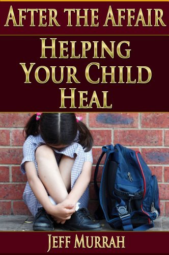 Helping Your Child Heal (After the Affair Book 4)