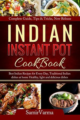 Indian Instant Pot Cookbook:: Best Indian Recipes for Every Day, Traditional Indian dishes at home, Healthy, light and delicious dishes