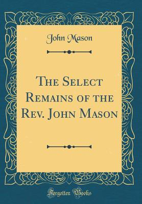 The Select Remains of the Rev. John Mason