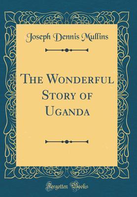 the-wonderful-story-of-uganda-classic-reprint