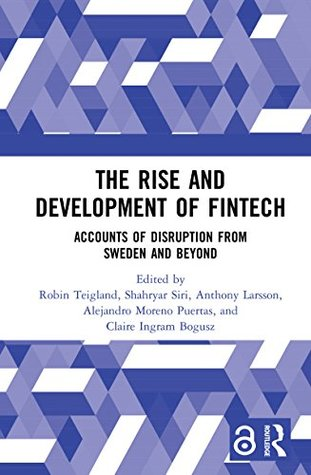 The Rise and Development of FinTech: Accounts of Disruption from Sweden and Beyond (Routledge International Studies in Money and Banking Book 94)