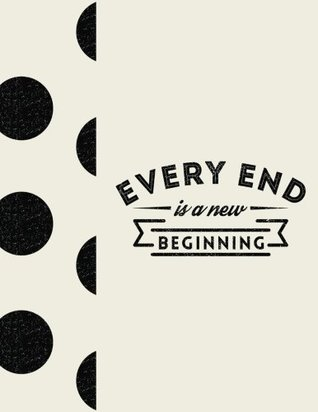 Every End is a New Beginning: Vintage Cream & Black Polka Dot Notebook (8.5 x 11 Large) Motivational Notebook (Inspirational Notebook Journals for Women) (Volume 4)