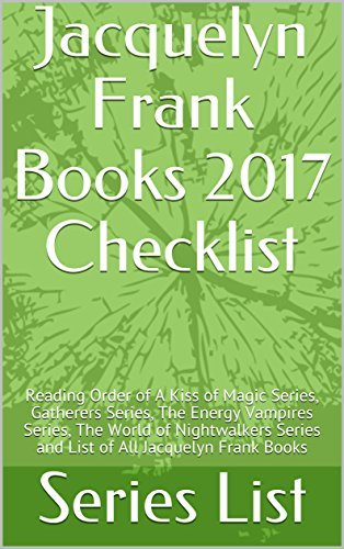 Jacquelyn Frank Books 2017 Checklist: Reading Order of A Kiss of Magic Series, Gatherers Series, The Energy Vampires Series, The World of Nightwalkers Series and List of All Jacquelyn Frank Books