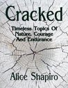 Cracked Timeless topics of nature, courage and endurance (Alice Shapiro Poems Book 1)