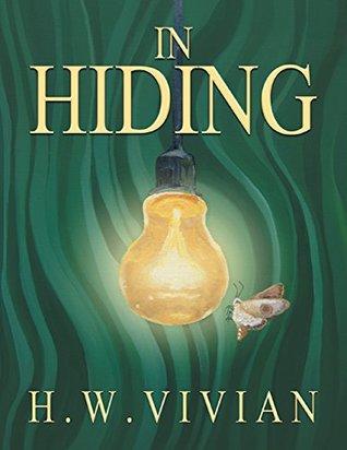 In Hiding by H.W. Vivian