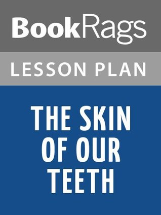 Lesson Plans The Skin of Our Teeth