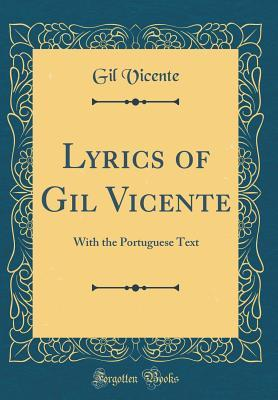 Lyrics of Gil Vicente: With the Portuguese Text
