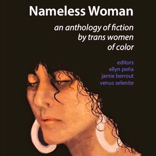 Nameless Woman: An Anthology of Fiction by Trans Women of Color