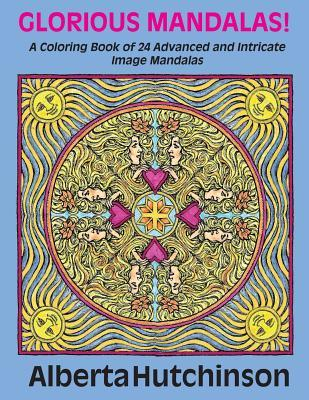 Glorious Mandalas!: A Coloring Book of 24 Advanced and Intricate Image Mandalas