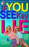 If You See Kay Lie (The Badge Bunny Booze Mystery Collection, #4)