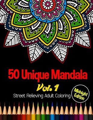 50 Unique Mandala: Midnight Edition Street Relieving Adult Coloring Book Vol.1: 50 Unique Mandala Designs and Stress Relieving Patterns for Adult Relaxation, Meditation, and Happiness