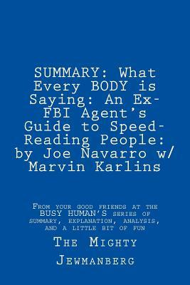 Summary: What Every Body Is Saying: An Ex-FBI Agent's Guide to Speed-Reading People: By Joe Navarro W/ Marvin Karlins