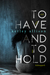 To Have and to Hold by Ketley Allison